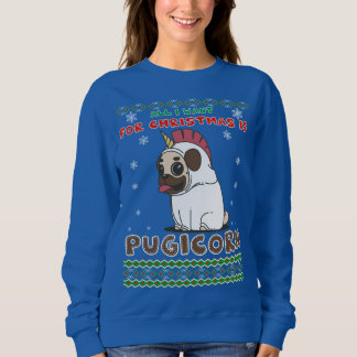 All I Want For Christmas Is Pugicorn Sweatshirt