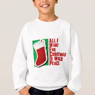 All I Want for Christmas is World Peace Sweatshirt