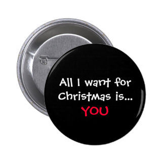 All I want for Christmas is..., YOU 6 Cm Round Badge