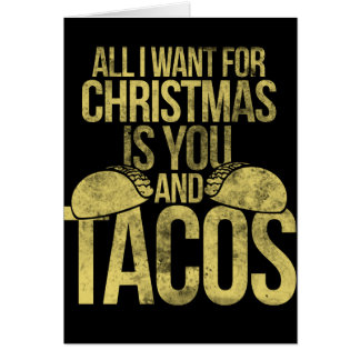 All I want for Christmas is you and tacos Card