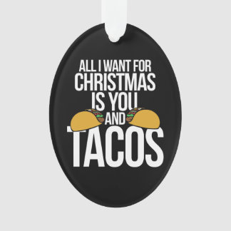 All I want for Christmas is you and tacos Ornament