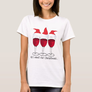 ALL I WANT FOR CHRISTMAS...RED WINE AND CHRISTMAS T-Shirt