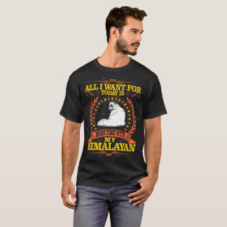 All I Want For Today Is More Time With Himalayan T-Shirt