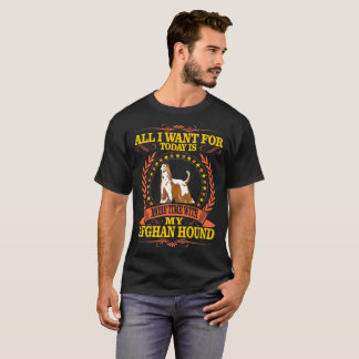 All I Want For Today More Time With Afghan Hound T-Shirt