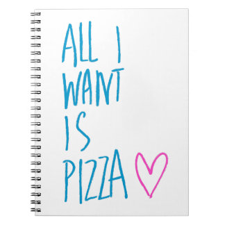 All I Want is Pizza Notebooks
