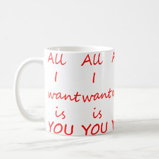 All I want is you Coffee Mug