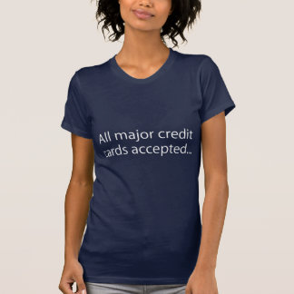All Major Credit Cards Accepted T Shirts