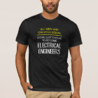 All men are created equal: electrical engineers T-Shirt