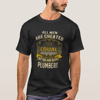 All Men Are Created Equal Some Become Plumbers T-Shirt