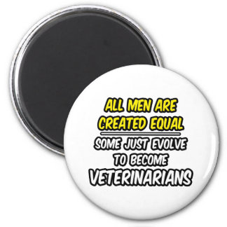 All Men Are Created Equal...Veterinarians 6 Cm Round Magnet