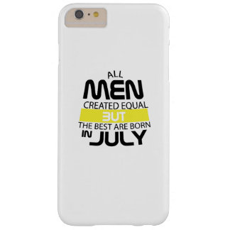 All Men The Best Are Born In July  Birthday man Barely There iPhone 6 Plus Case