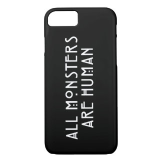 All Monsters Are Human iPhone 7 Case
