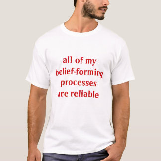 all my belief-forming processes are reliable (TOK) T-Shirt