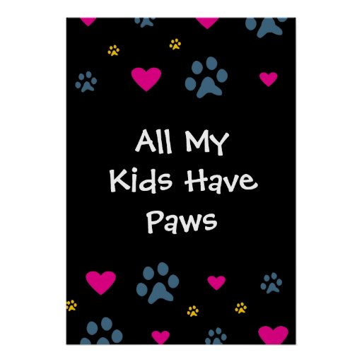 All My Kids-Children Have Paws Posters