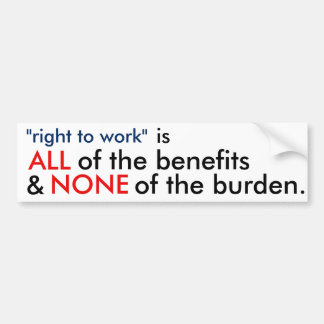 "ALL & NONE ""right to work"" Bumper Sticker"