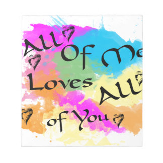 All of me loves all of you notepad