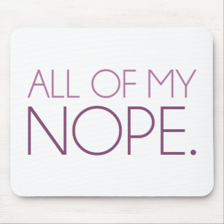 All of my NOPE Mousepads