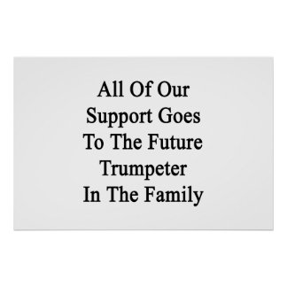 All Of Our Support Goes To The Future Trumpeter In Poster