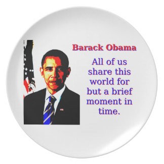 All Of Us Share This World - Barack Obama Dinner Plate