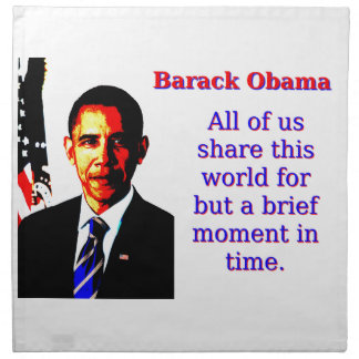 All Of Us Share This World - Barack Obama Napkin