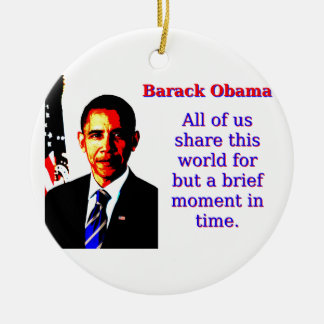 All Of Us Share This World - Barack Obama Round Ceramic Decoration