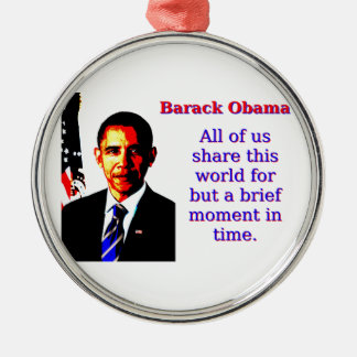 All Of Us Share This World - Barack Obama Silver-Colored Round Decoration
