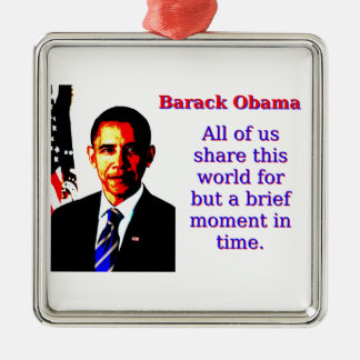 All Of Us Share This World - Barack Obama Silver-Colored Square Decoration