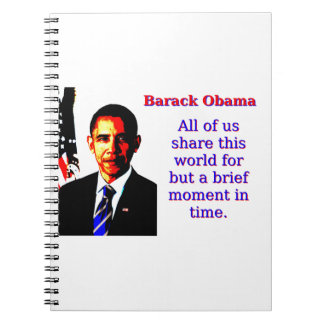 All Of Us Share This World - Barack Obama Spiral Notebook