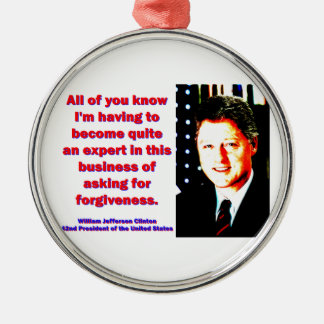 All Of You Know - Bill Clinton Metal Ornament