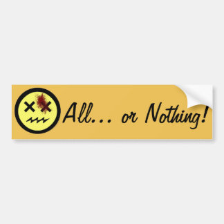 All... or Nothing! Bumper Sticker