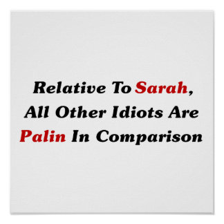 All Other Idiots Are Palin In Comparison Print