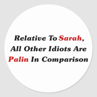 All Other Idiots Are Palin In Comparison Stickers
