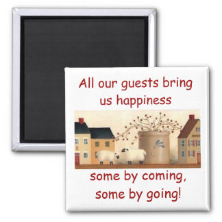 All our guests bring us happiness... magnet