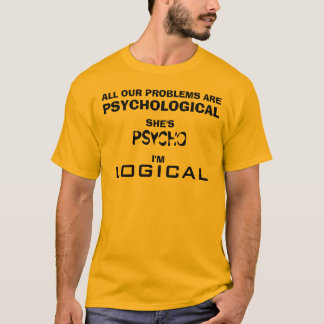 ALL OUR PROBLEMS ARE PSYCHOLOGICAL T-Shirt