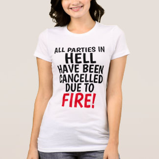 ALL PARTIES IN HELL CANCELLED DUE TO FIRE! T-Shirt