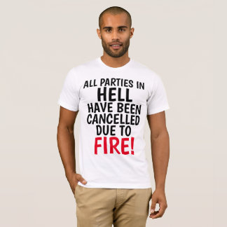 ALL PARTIES IN HELL CANCELLED DUE TO FIRE, t-SHIRT