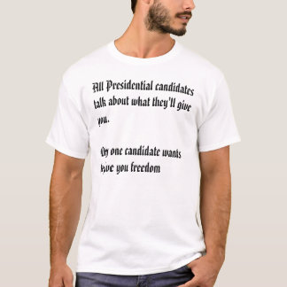 All Presidential candidates talk about what the... T-Shirt