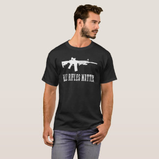 ALL RIFLES MATTER AR15 AMERICA FREEDOM FIREARMS T- T-Shirt