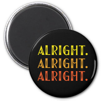 ALL RIGHT ALL RIGHT ALRIGHT Pop Culture Humor Magnet