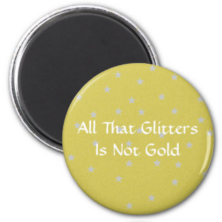 All That Glitters Is Not Gold 6 Cm Round Magnet