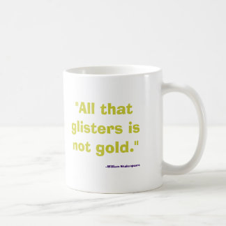 All That Glitters Is Not Gold Basic White Mug