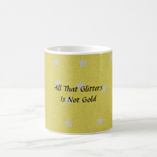 All That Glitters Is Not Gold Coffee Mugs