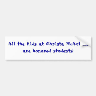 All the kids at Christa McAuliffe are honored s... Bumper Sticker