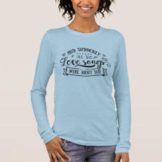 All the love songs long sleeve T-Shirt