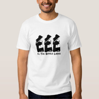 All The Single Ladies T-shirt