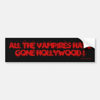 ALL THE VAMPIRES HAVE GONE HOLLYWOOD ! BUMPER STICKER