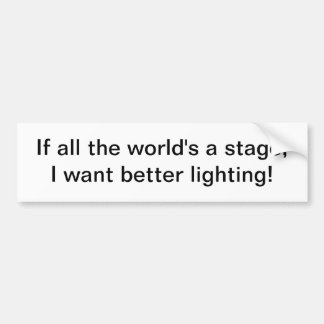 All the world's a stage - bumper sticker