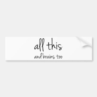 All This And Brains Too Bumper Sticker