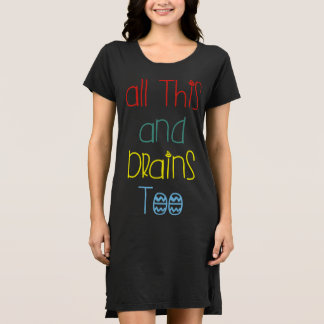 ALL THIS AND BRAINS TOO T-SHIRT DRESS