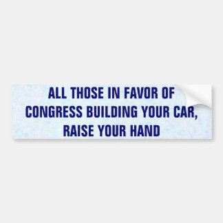 All Those In Favor Of Congress Building Your Car Bumper Sticker
